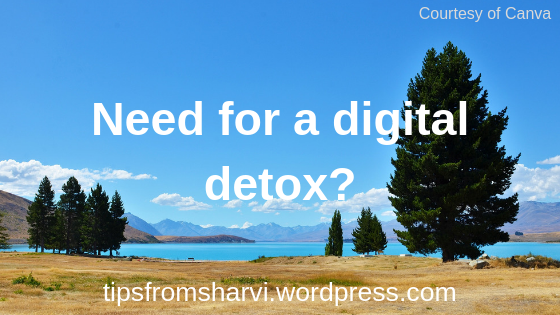 Need for a digital detox?, Tips from Sharvi.