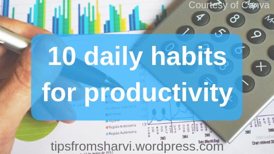 10 daily habits for productivity, Tips from Sharvi.