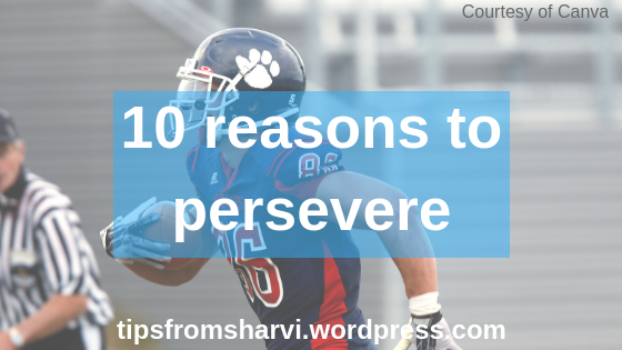10 reasons to persevere, Tips from Sharvi.