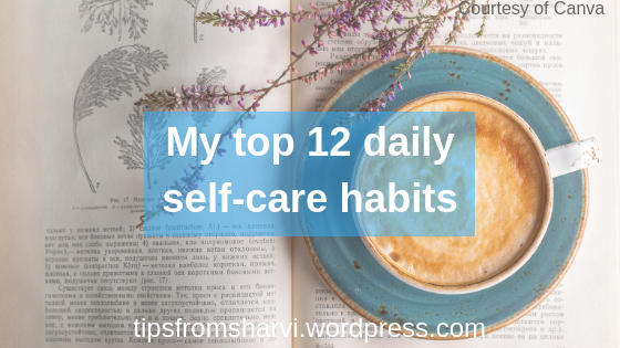 My top 12 daily self-care habits, Tips from Sharvi.