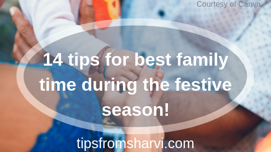 14 tips for best family time during the festive season! Tips from Sharvi.