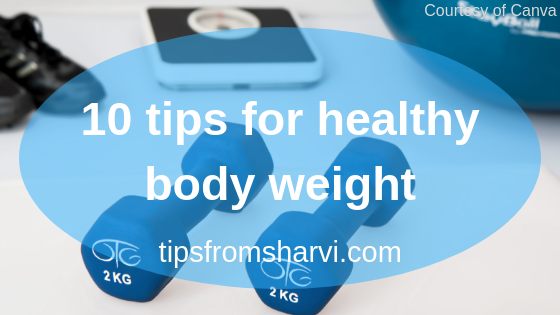 10 tips for healthy body weight, Tips from Sharvi.