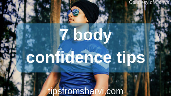 7 body confidence tips, Tips from Sharvi.
