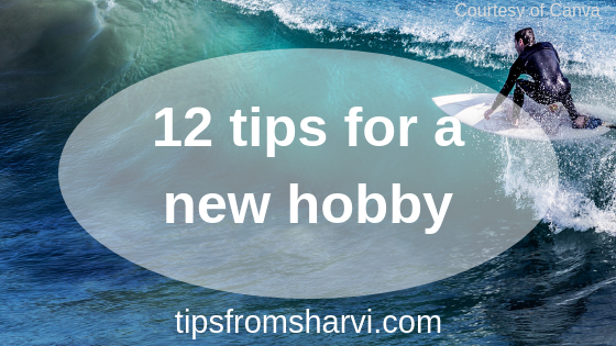 12 tips for a new hobby, Tips from Sharvi.