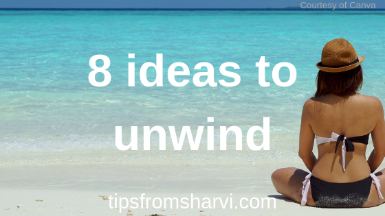 8 ideas to unwind, Tips from Sharvi.