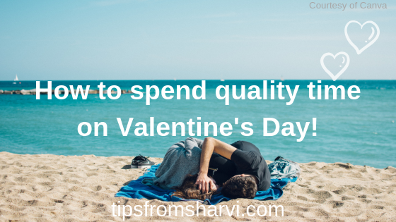 How to spend quality time on Valentine's Day, Tips from Sharvi.