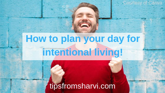 How to plan your day for intentional living, Tips from Sharvi.