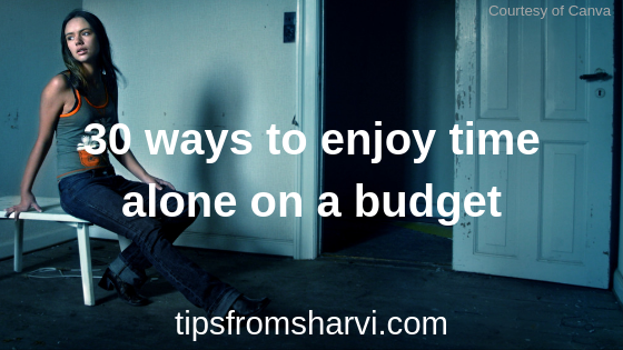 30 ways to enjoy time alone on a budget, Tips from Sharvi.