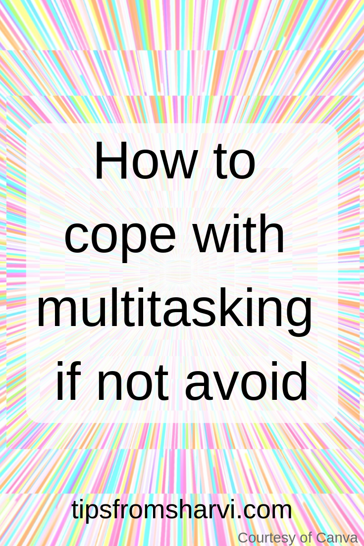 How to cope with multitasking if not avoid, Tips from Sharvi.