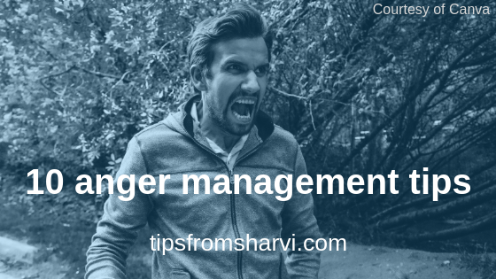 10 anger management tips, Tips from Sharvi.