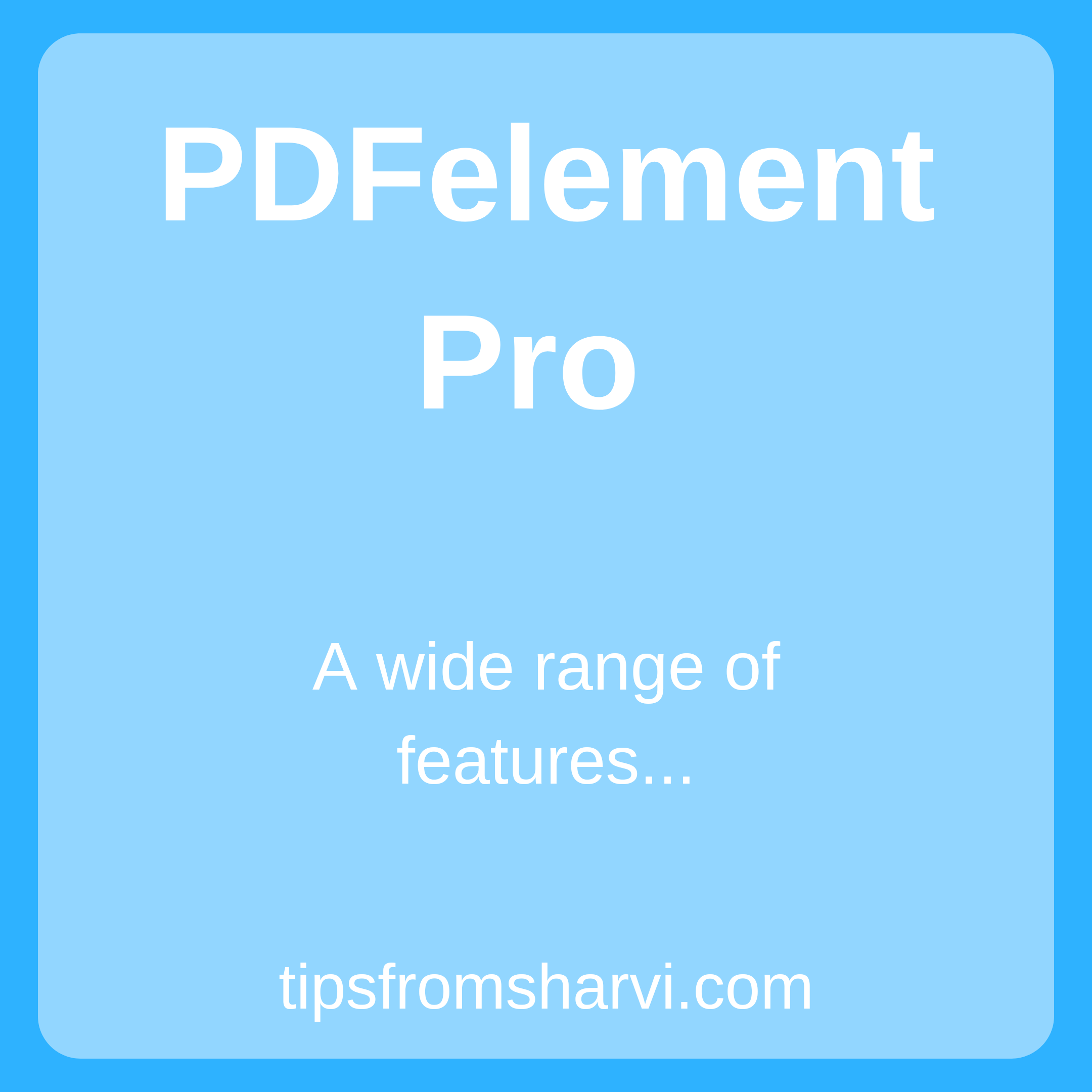 PDFelement Pro product review, Tips from Sharvi.