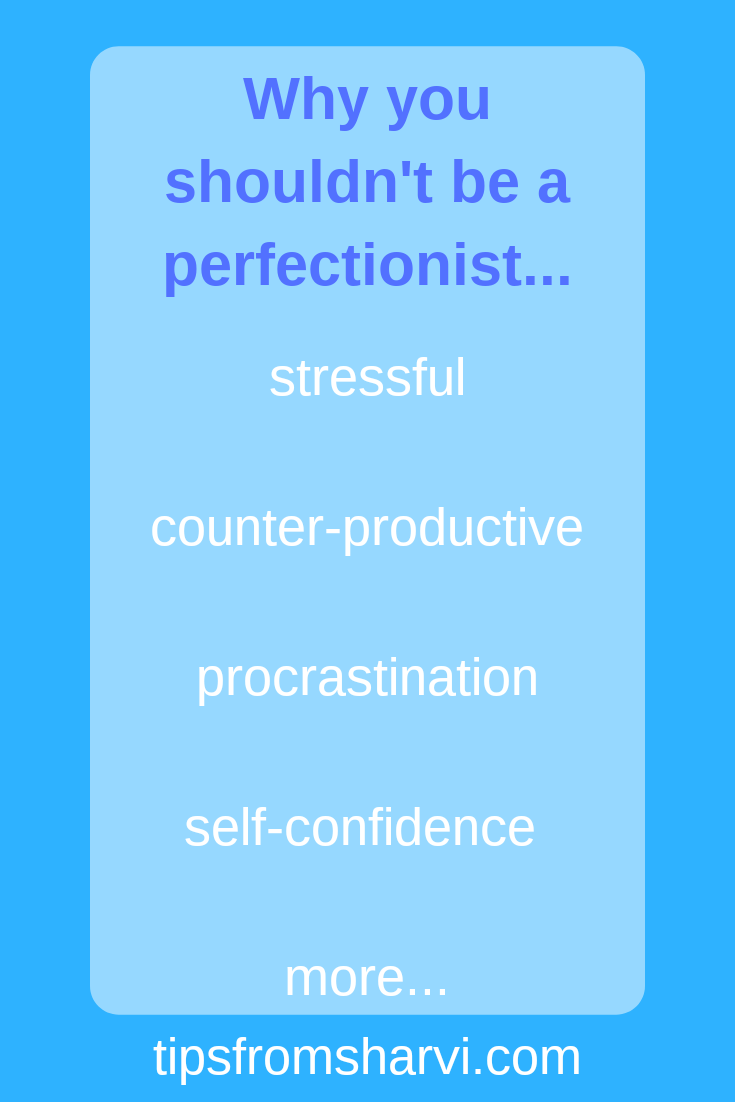 10 reasons not to be a perfectionist, Tips from Sharvi.
