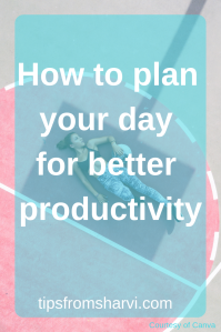 How to plan your day for better productivity, Tips from Sharvi.