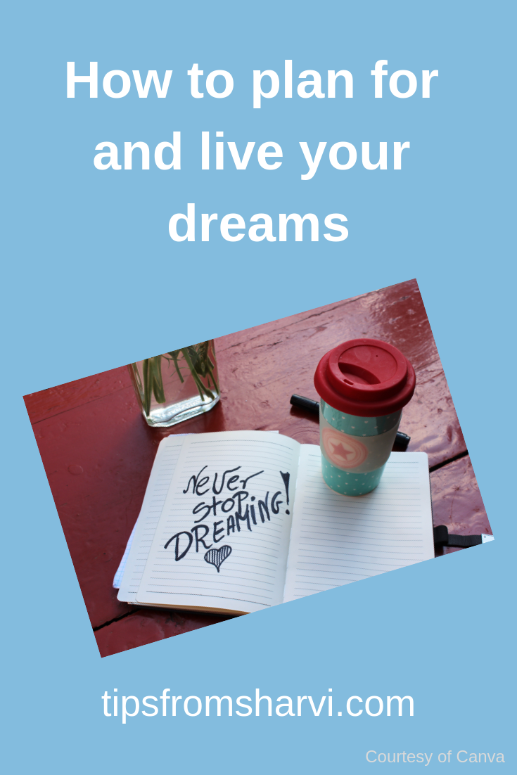 How to plan for and live your dreams, Tips from Sharvi.