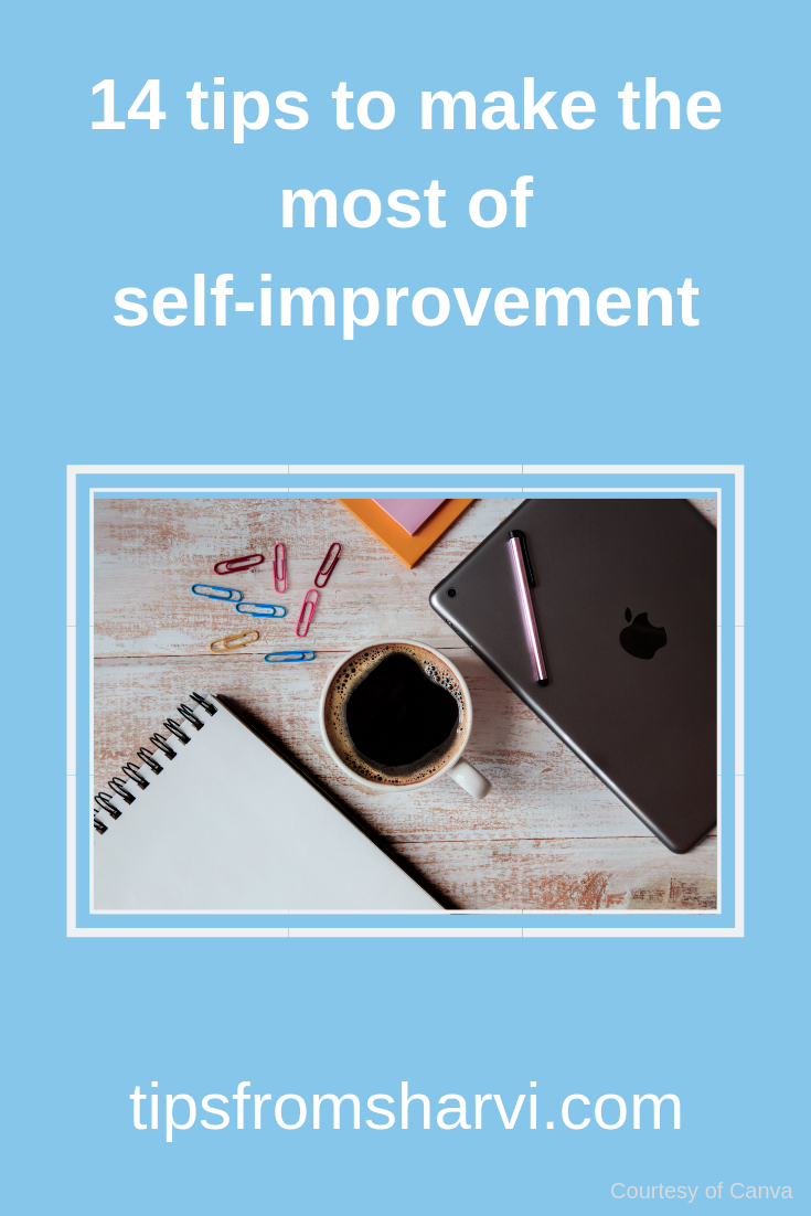 14 tips to make the most of self-improvement, Tips from Sharvi.