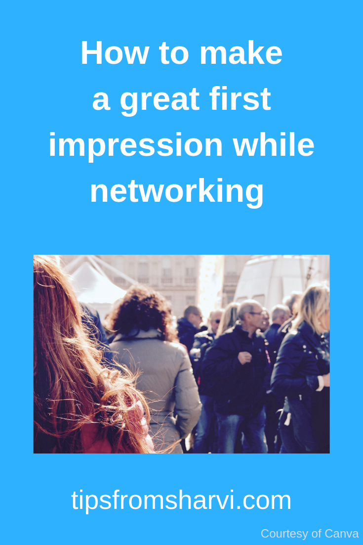 How to make a great first impression while networking, Tips from Sharvi.