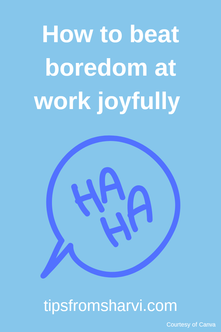 How to beat boredom at work joyfully... #boringwork #boringworklife