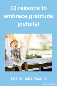 10 reasons to embrace gratitude joyfully! #gratitude #gratefulness