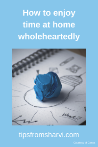How to enjoy time at home wholeheartedly