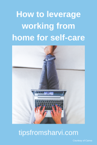 How to leverage working from home for self-care.