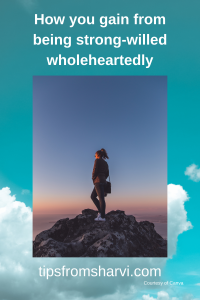 How you gain from being strong-willed wholeheartedly